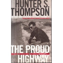 The Fear and Loathing Letters Volume I : The Proud Highway: Saga of a Desperate Southern Gentleman 1955-1967