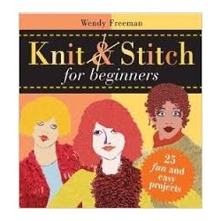 Knit and Stitch for Beginners: 25 Fun & Easy Projects