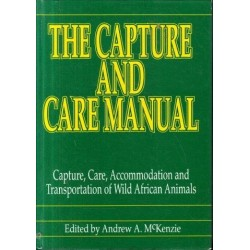 Capture and Care Manual: Capture, Care, Accommodation, and Transportation of Wild African Animals