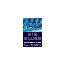 Big Blues. The Unmaking of IBM