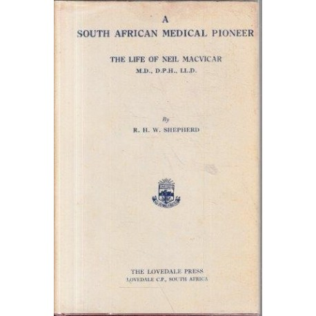 A South African Medical Pioneer - The Life of Dr Neil Macvicar