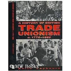 A History Of British Trade Unionism c. 1770-1990