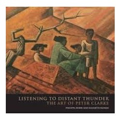 Listening to Distant Thunder - The Art of Peter Clarke
