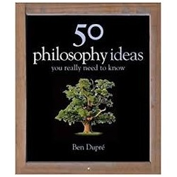 50 Philosophy Ideas You Really Should Know (Ideas You Really Need To Know)