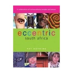 Eccentric South Africa: A Celebration of Extraordinary People and Places