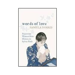 Words Of Love: Passionate Women From Heloise To Sylvia Plath