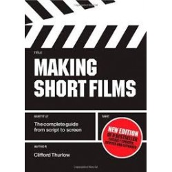 Making Short Films: The Complete Guide From Script To Screen (Second Edition)