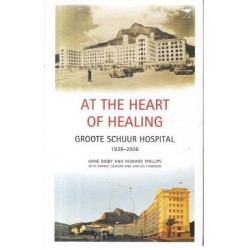 At The Heart of Healing: Groote Schuur Hospital 1938-2008
