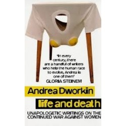 Life and Death - Unapologetic Writings on the Continuing War Against Women