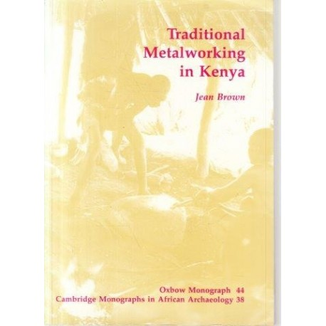 Traditional Metalworking in Kenya (Oxbow Monographs)