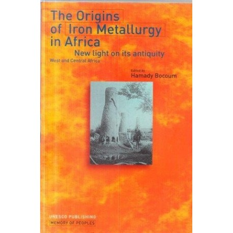 The Origins of Iron Metallurgy in Africa: New Light on Its Antiquity, West and Central Africa