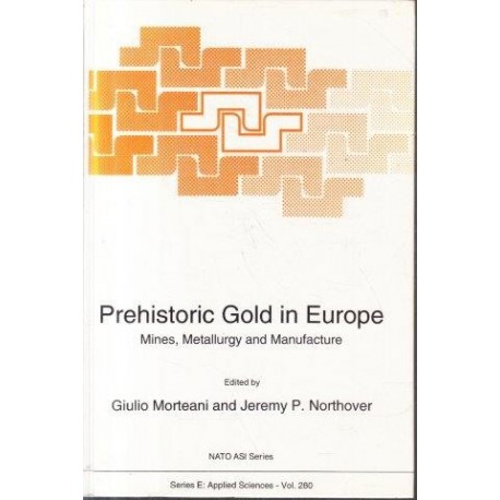 Prehistoric Gold in Europe: Mines, Metallurgy and Manufacture