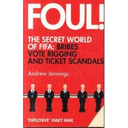 Foul! The Secret World Of FIFA - Bribes, Vote Rigging And Ticket Scandals