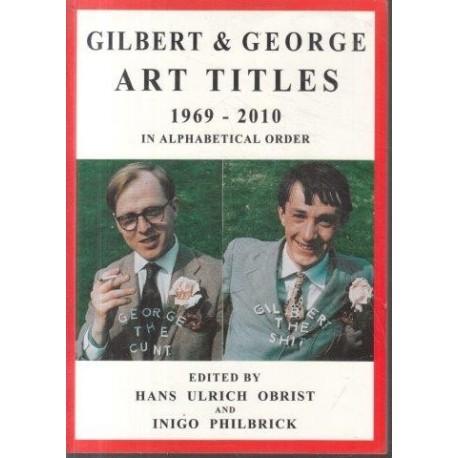 Gilbert & George: Art Titles: 1967-2010 in Alphabetical Order