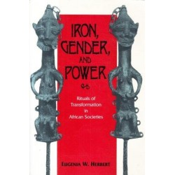 Iron, Gender, and Power: Rituals of Transformation in African Societies