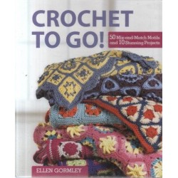 Crochet To Go! - 50 Mix-and-Match Motifs and 10 Stunning Projects