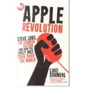 The Apple Revolution: Steve Jobs, the Counter Culture and How the Crazy Ones Took Over the World