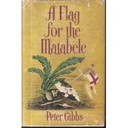 A Flag for the Matabele - A Story of Empire-building in Africa
