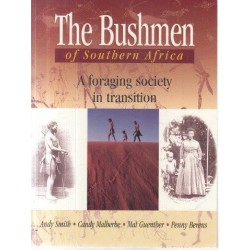 The Bushmen Of Southern Africa: Foraging Society In Transition