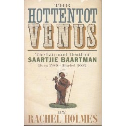 The Hottentot Venus - The Life and Death of Saartjie Baartman: Born 1789 - Buried 2002