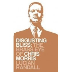 Disgusting Bliss The Brass Eye of Chris Morris