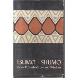 Tsumo-Shumo - Shona Proverbial Lore and Wisdom (Shona Heritage Series 2)
