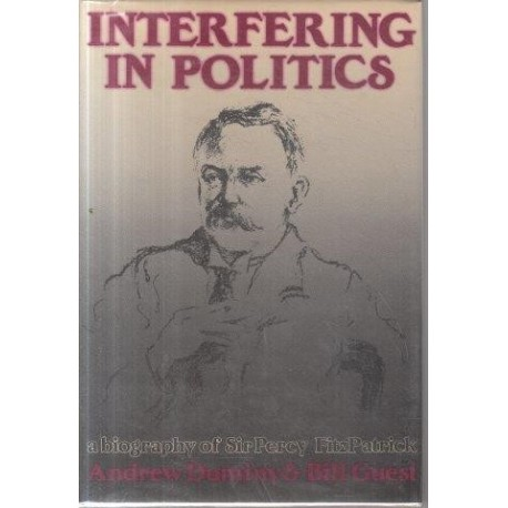 Interfering in Politics - a Biography of Sir Percy Fitzpatrick