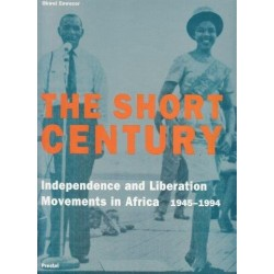 The Short Century: Independence and Liberation Movements in Africa 1945-1994