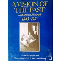 A Vision of the Past - South Africa in Photographs 1843-1910