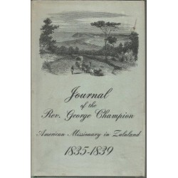 Journal Of The Rev. George Champion - An American Missionary in Zululand 1835-9