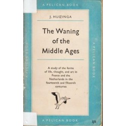 The Waning Of The Middle Ages (Peregrine Books)