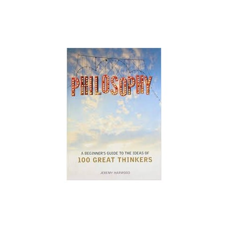 Philosophy: A Beginner's Guide to the Ideas of 100 Great Thinkers