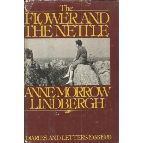 The Flower and the Nettle: Diaries and Letters of Anne Morrow Lindbergh 1936-1939