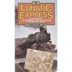The Lunatic Express, The Building of an Impossible 600 Mile Railway Across East Africa