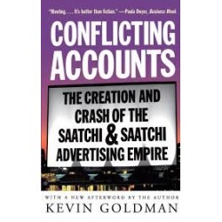 Conflicting Accounts: The Creation And Crash Of The Saatchi & Saatchi Advertising Empire