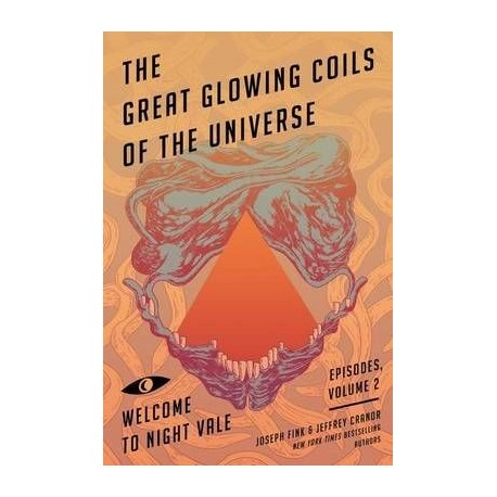 The Great Glowing Coils Of The Universe - Welcome to Night Vale Episodes, Volume 2