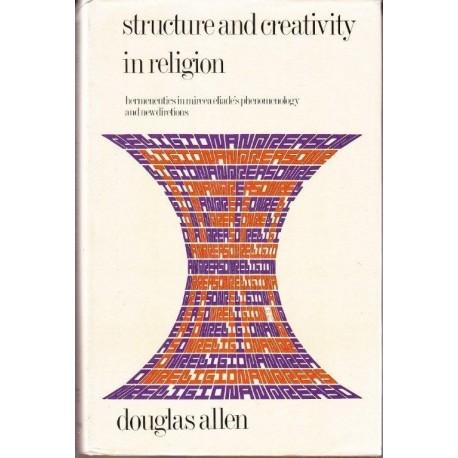 Structure & Creativity in Religion. Hermeneutics in Mircea Eliade's Phenomenology and New Directions.