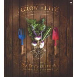 Grow To Live: A Simple Guide To Growing Your Own Good, Clean Food