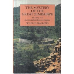 The Mystery of the Great Zimbabwe: The Key to a Major Archaeological Enigma