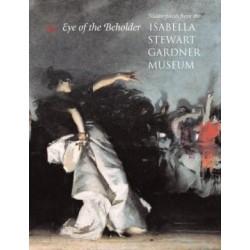 Eye of the Beholder. Masterpieces from the Isabella Stewart Gardner Museum