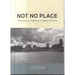 Not No Place: Johannesburg. Fragments of Spaces and Times