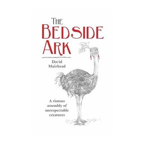 The Bedside Ark - A Riotous Assembly of Unrespectable Southern African Creatures