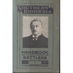 Southern Rhodesia - Handbook for the Use of Prospective Settlers on the Land