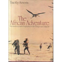 The African Adventure - Four Hundred Years of Exploration in the Dangerous Continent