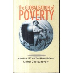 The Globalisation of Poverty: Impacts of IMF and World Bank Reforms