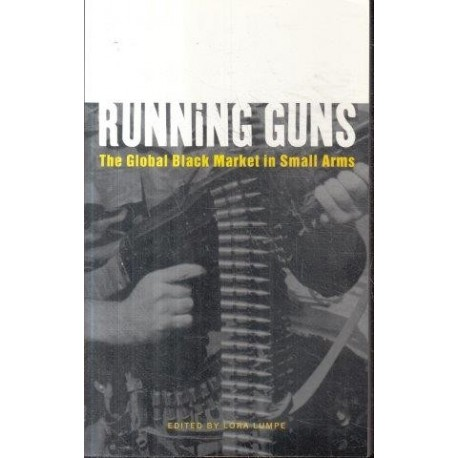 Running Guns: The Global Black Market in Small Arms