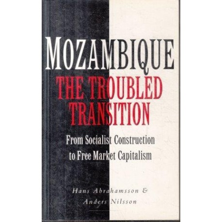 Mozambique - The Trouble Transition: From Socialist Construction to Free Market Capitalism