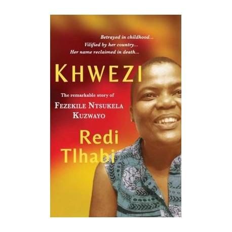 Khwezi - The Remarkable Story Of Fezekile Ntsukela Kuzwayo