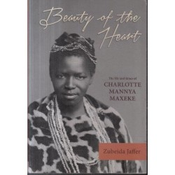 Beauty Of The Heart: The Life and Times of Charlotte Mannya Maxeke