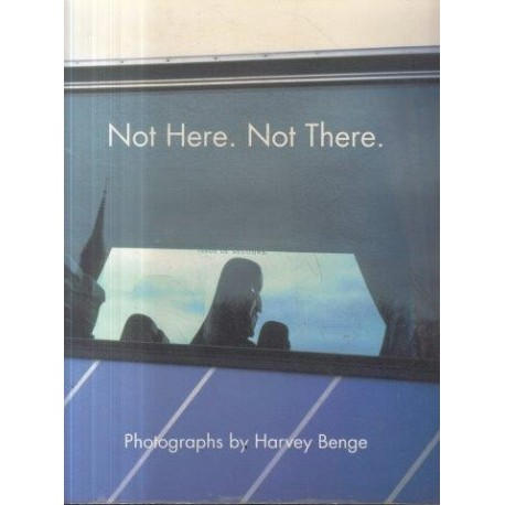 Not Here, Not There: Photographs by Harvey Benge